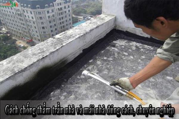 Cách chống thấm trần nhà và mái nhà đúng cách, chuyên nghiệp