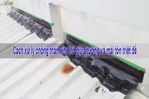 Cách xử lý chống thấm khe hở giữa tường và mái tôn triệt để